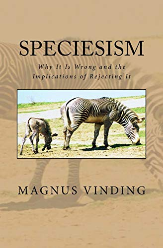 Speciesism: Why It Is Wrong and the Implications of Rejecting It