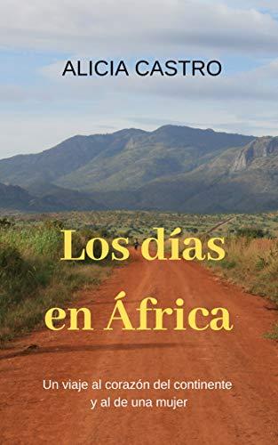 LOS DÍAS EN ÁFRICA: Un viaje al corazón del continente y