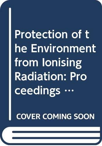 Protection of the Environment from Ionising Radiation: Proceedings of a Symposium Held in Darwin, Australia, 22-26 July 2002. C&s Paper (C&S Papers Series)