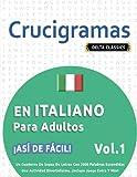CRUCIGRAMAS EN ITALIANO PARA ADULTOS - ¡ASÍ DE FÁCIL! - VOL.1 - DELTA CLASSICS - UN CUADERNO DE SOPAS DE LETRAS CON 2000 PALABRAS ESCONDIDAS - UNA ACTIVIDAD DIVERTIDÍSIMA. ¡INCLUYE JUEGO EXTRA Y MÁS!