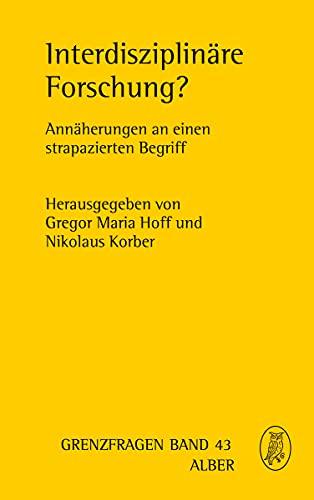 Interdisziplinäre Forschung?: Annäherungen an einen strapazierten Begriff (Grenzfragen, Band 43)