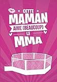 Cette Maman aime beaucoup le MMA: cadeau original et personnalisé, cahier parfait pour prise de notes, croquis, organiser, planifier