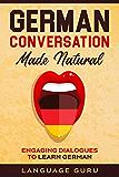 La conversación en alemán al natural: Diálogos atractivos para aprender alemán