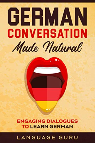 German Conversation Made Natural: Engaging Dialogues to Learn German