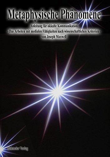 Metaphysische Phänomene: Anleitung für okkulte Kommunikation - Das Arbeiten mit medialen Fähigkeiten nach wissenschaftlichen Kriterien - Enthält ... und wie man Betrüger und Irrtümer erkennt