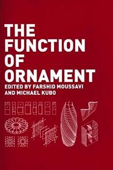 The Function of Ornament: Second Printing (English Edition) par [Farshid Moussavi, Michael Kubo]