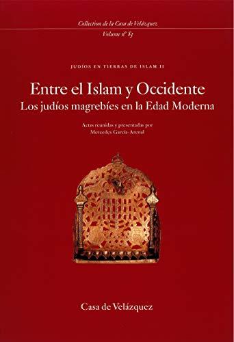 Entre el Islam y Occidente: Los judíos magrebíes en la Edad Moderna. Judíos en tierras de Islam II (Collection de la Casa de Velázquez nº 83)