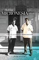 Making Micronesia: A Political Biography of Tosiwo Nakayama