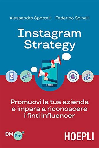 Instagram Strategy: Promuovi la tua azienda e impara a riconoscere i finti influencer