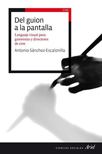 Del guion a la pantalla: Lenguaje visual para guionistas y directores de cine (Ariel Ciencias Sociales)