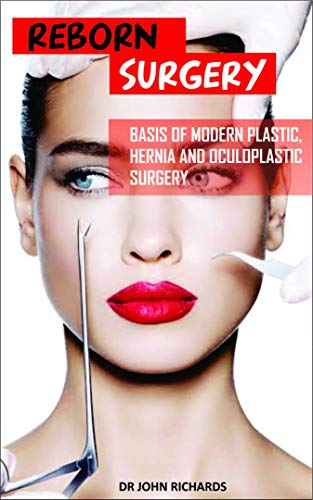 REBORN SURGERY: BASIS OF MODERN PLASTIC, HERNIA AND OCULOPLASTIC SURGERY (English Edition)