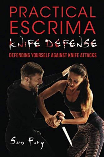 Practical Escrima Knife Defense: Filipino Martial Arts Knife Defense Training (Self-Defense, Band 8)