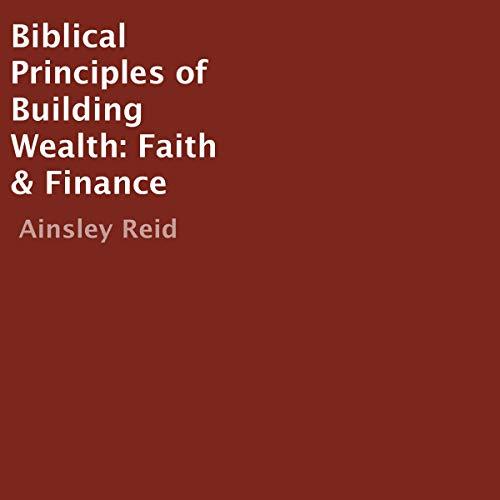 Biblical Principles of Building Wealth Audiobook By Ainsley Reid cover art