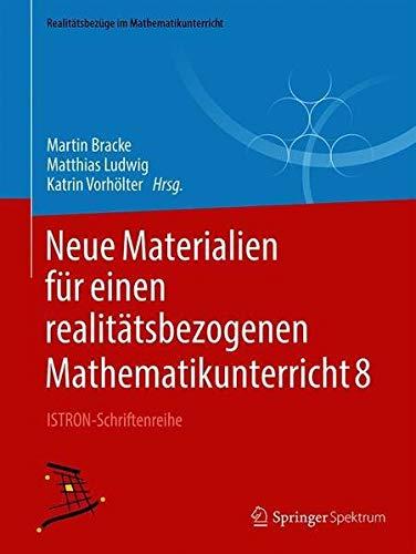 Neue Materialien für einen realitätsbezogenen Mathematikunterricht 8: ISTRON-Schriftenreihe (Realitätsbezüge im Mathematikunterricht, Band 8)