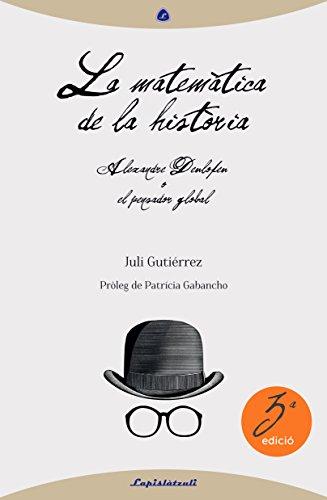 La matemàtica de la història: Alexandre Deulofeu o el pensador global (Catalan Edition)