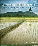 L'Intention du photographe - Comment donner un sens à vos images en postproduction de David duChemin ( 24 juin 2011 ) - Pearson (24 juin 2011) - 24/06/2011