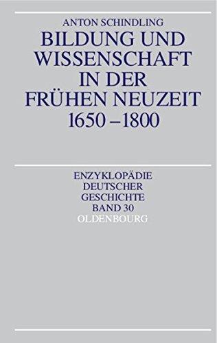 Bildung und Wissenschaft in der Frühen Neuzeit 1650-1800 (Enzyklopädie deutscher Geschichte, Band 30)