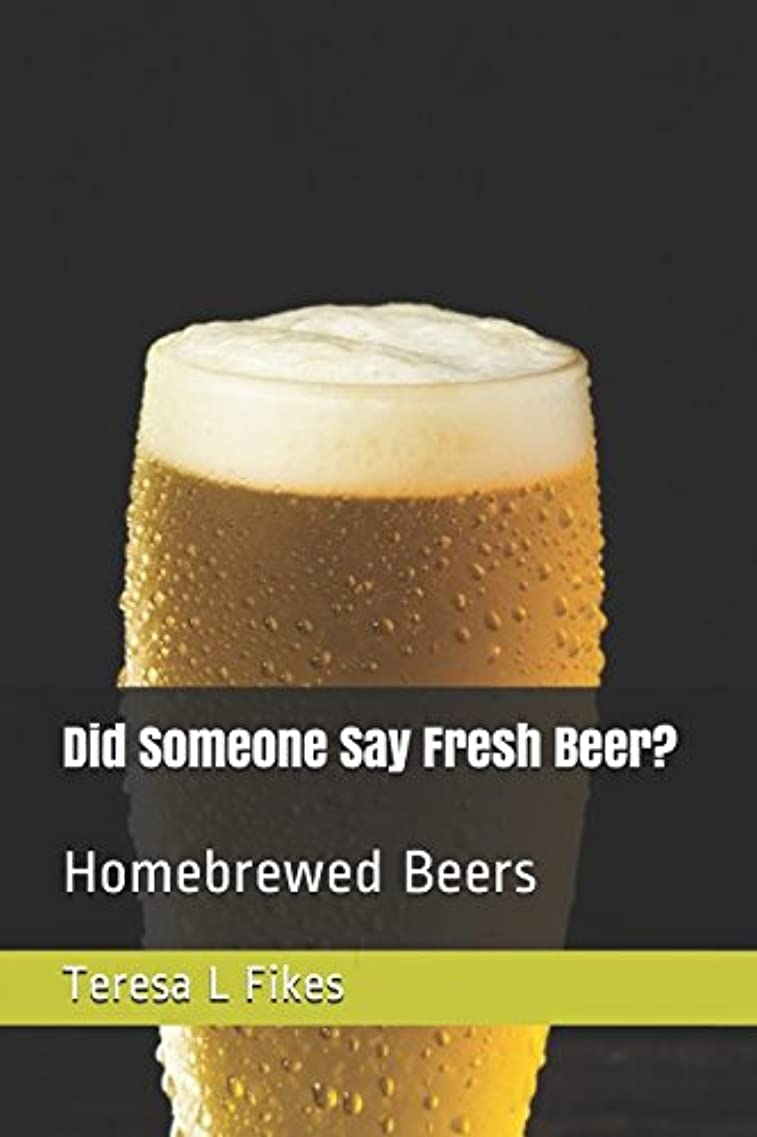 無知アラブ人熱Did Someone Say Fresh Beer?: Homebrewed Beers