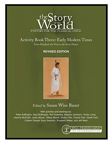 Compare Textbook Prices for Story of the World, Vol. 3 Activity Book, Revised Edition: History for the Classical Child: Early Modern Times Revised Edition Story of the World Revised Edition ISBN 9781945841477 by Bauer, Susan Wise,West, Jeff