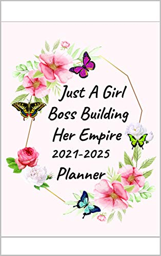 Just A Girl Boss Building Her Empire 2021-2025 Planner: 5 Year Monthly Schedule Organizer & Agenda, Logbook with 60 Months Calendar Five Year Calendar ... Quotes   Gift for Women (English Edition)