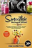 Smoothie Rezepte Bibel 3in1: Das große XXL Rezeptbuch & Ratgeber. 260 leckere Smoothies zum Abnehmen, für mehr Fitness und zum Muskelaufbau inkl. BONUS 30 Tage Challenge + Smoothie Bowls Rezepte