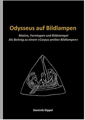 Odysseus auf Bildlampen: Motive, Formtypen und Bildstempel. Als Beitrag zu einem «Corpus antiker Bildlampen»