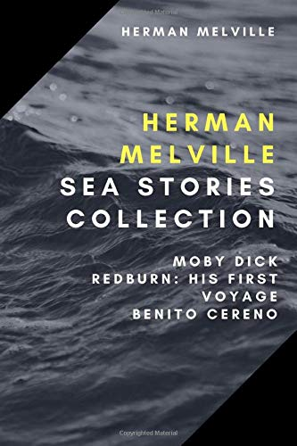 Compare Textbook Prices for Herman Melville Sea Stories Collection: Moby Dick, Redburn: His First Voyage, Benito Cereno  ISBN 9798648942639 by Melville, Herman