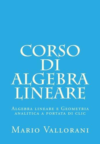 Corso di Algebra lineare: Algebra lineare e Geometria analitica a portata di clic: Volume 1