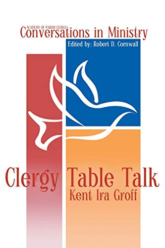 Compare Textbook Prices for Clergy Table Talk: Eavesdropping on Ministry Issues in the 21st Century Conversations in Ministry  ISBN 9781893729117 by Kent Ira Groff