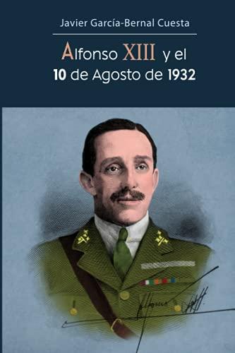 Alfonso XIII y el 10 de Agosto de 1932