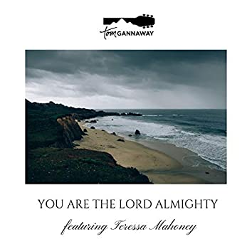You Are the Lord Almighty (feat. Teressa Mahoney)