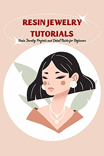 Resin Jewelry Tutorials: Resin Jewelry Projects and Detail Guide for Beginners: Jewelry Making Guide (English Edition)