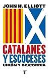 Catalanes y escoceses: Unión y discordia par Elliott