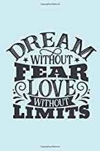 Dream without fear, love without limits: Pretty turquoise notebook journal to write in with motivational quote on cover. Sweet gift for women and girls. 6 x 9 paperback notepad with blank lined pages.