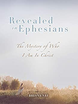 Revealed in Ephesians: The Mystery of Who I Am in Christ by [Briana Nei]