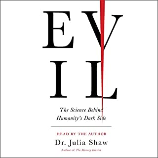 Evil     The Science Behind Humanity's Dark Side              Written by:                                                                                                                                 Julia Shaw                               Narrated by:                                                                                                                                 Julia Shaw                      Length: 7 hrs and 21 mins     13 ratings     Overall 4.0