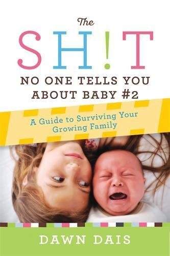 The Sh!t No One Tells You About Baby #2: A Guide To Surviving Your Growing Family (Sh!t No One Tells You, 3)