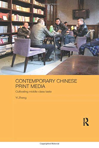 Contemporary Chinese Print Media: Cultivating Middle Class Taste (Media, Culture and Social Change in Asia)