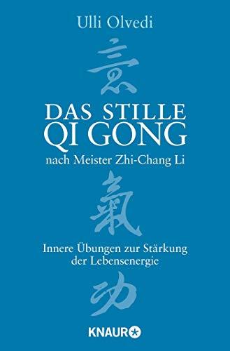 Das stille Qi Gong nach Meister Zhi-Chang Li: Innere Übungen zur Stärkung der Lebensenergie