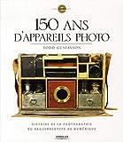 150 ans d'appareils photo - Histoire de la photographie du daguerréotype au numérique