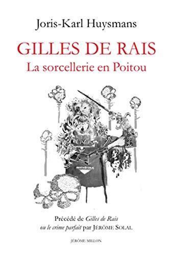 Gilles de Rais: La sorcellerie en Poitou - Précédé de Gilles de Rais ou le crime parfait