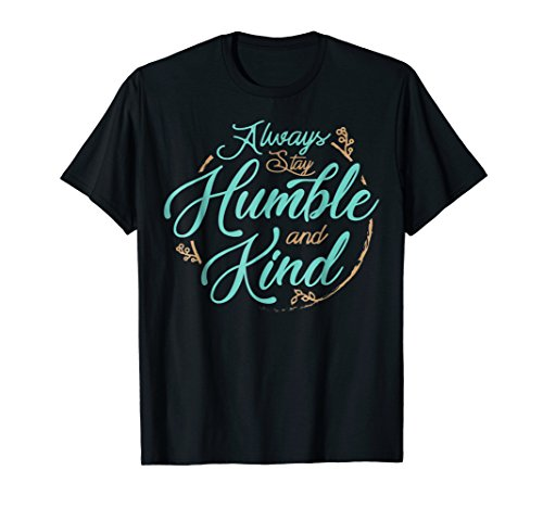Always Stay Humble and Kind T Shirts About Kindness T-Shirt