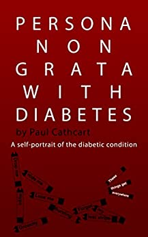 [Paul Cathcart]のPersona Non Grata With Diabetes: A self-portrait of the diabetic condition (English Edition)