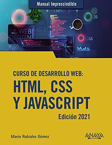 Curso de desarrollo Web. HTML, CSS y JavaScript. Edición 2021 (MANUALES IMPRESCINDIBLES)
