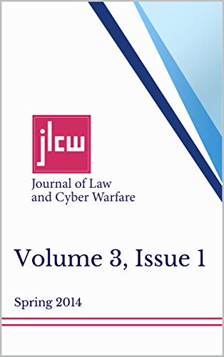 Journal of Law and Cyber Warfare: Volume 3 | Spring 2014 | Issue 1 (English Edition)