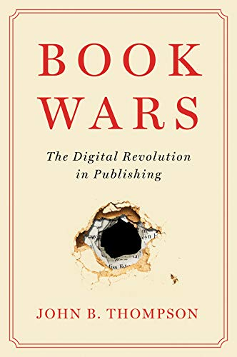 Compare Textbook Prices for Book Wars: The Digital Revolution in Publishing 1 Edition ISBN 9781509546787 by Thompson, John B.