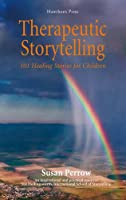 Therapeutic Storytelling: 101 Healing Stories for Children by Susan Perrow(2012-08-31)