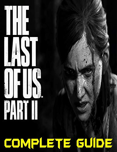 The Last of Us Part II: COMPLETE GUIDE: Become a Pro Player in The Last of Us Part II