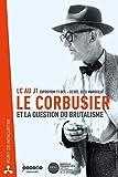 Le Corbusier et la question du brutalisme - LC au J1, exposition, 11 oct.-22 déc. 2013, Marseille (POINT RENCONTRE)