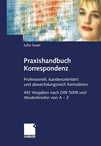 Praxishandbuch Korrespondenz: Professionell, kundenorientiert und abwechslungsreich formulieren. Mit Vorgaben nach DIN 5008 und Musterbriefen von A ― Z